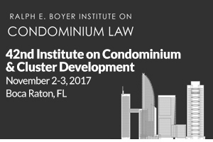 42nd Ralph E. Boyer Institute on Condominium and Cluster Development