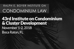 43rd Ralph E. Boyer Institute on Condominium and Cluster Development